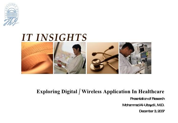 Exploring Digital / Wireless Application In Healthcare Presentation of Research Mohammad Al-Ubaydli, M.D. December 3, 2007