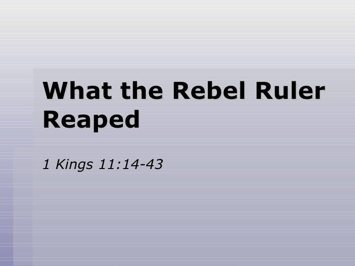 What the Rebel Ruler Reaped 1 Kings 11:14-43