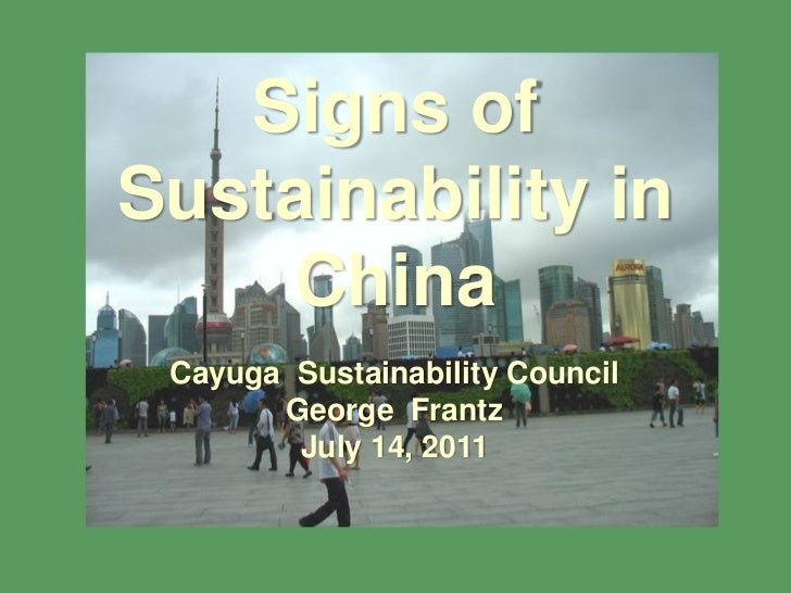 Signs ofSustainability in     China Cayuga Sustainability Council       George Frantz        July 14, 2011