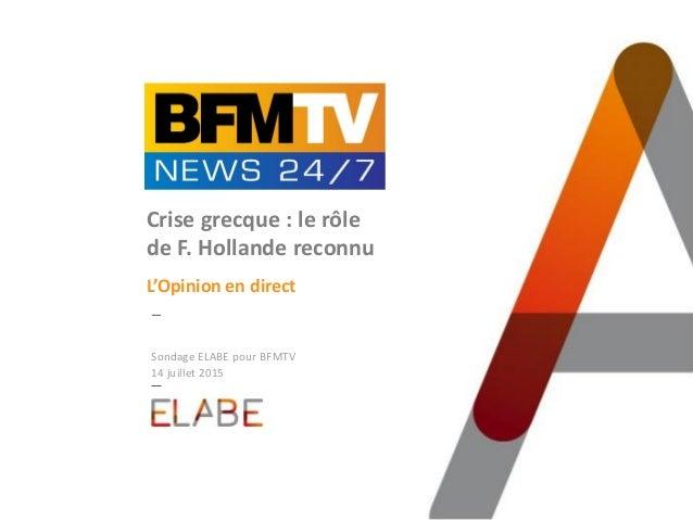 Sondage ELABE pour BFMTV 14 juillet 2015 Crise grecque : le rôle de F. Hollande reconnu L'Opinion en direct