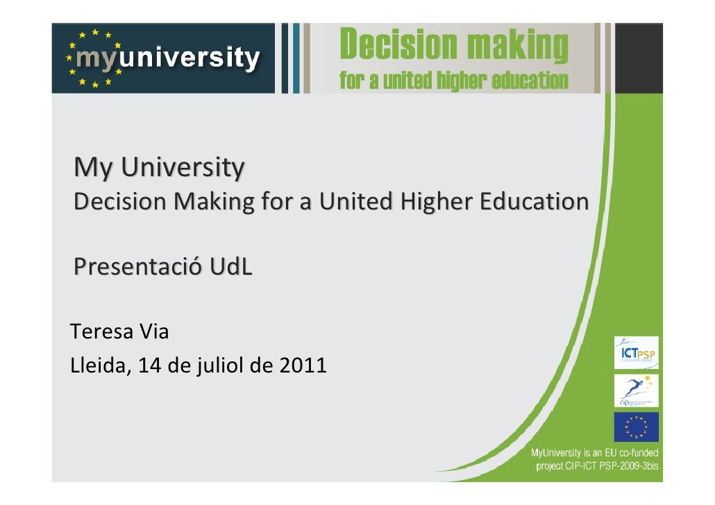 MyUniversityDecisionMakingforaUnitedHigherEducationPresentació UdLTeresaViaLleida, 14 dejuliol de2011
