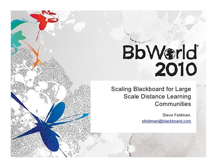 Scaling Blackboard for Large     Scale Distance Learning                Communities                    Steve Feldman,     ...