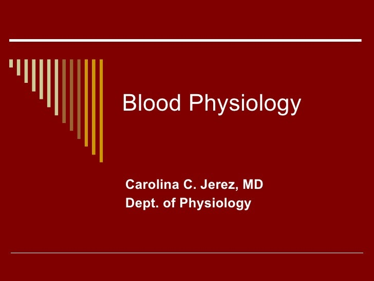 Blood Physiology Carolina C. Jerez, MD Dept. of Physiology