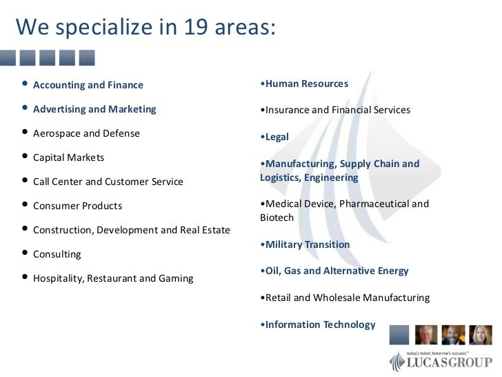 We specialize in 19 areas:• Accounting and Finance                      •Human Resources• Advertising and Marketing       ...