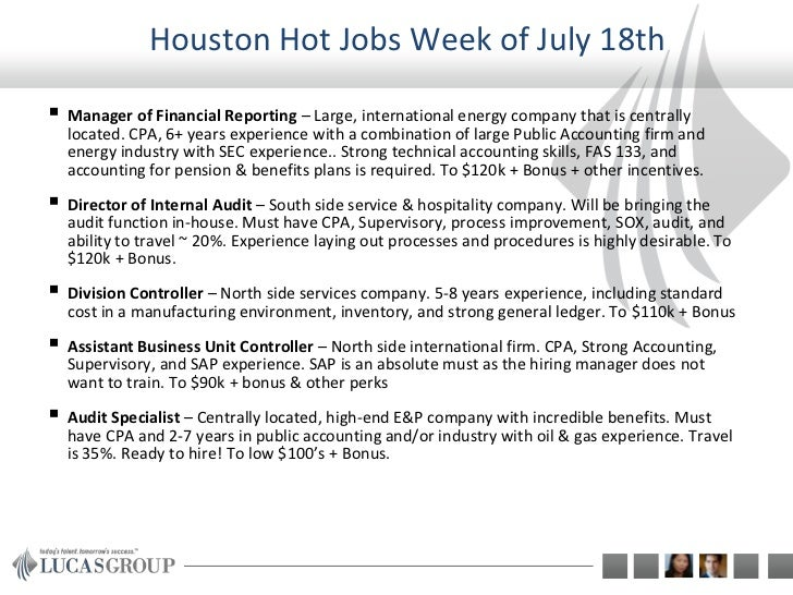 Houston Hot Jobs Week of July 18th Manager of Financial Reporting – Large, international energy company that is centrally...