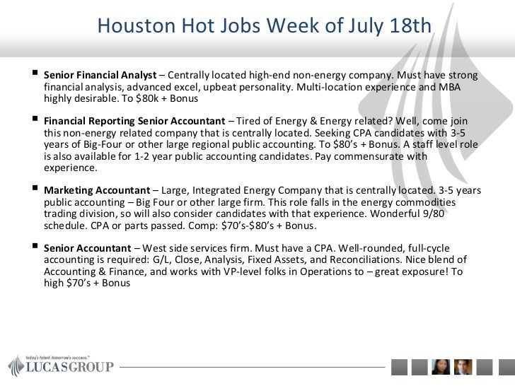 Houston Hot Jobs Week of July 18th Senior Financial Analyst – Centrally located high-end non-energy company. Must have st...