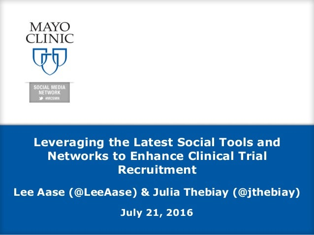 Leveraging the Latest Social Tools and Networks to Enhance Clinical Trial Recruitment Lee Aase (@LeeAase) & Julia Thebiay ...