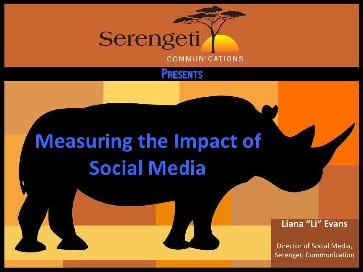 """Measuring the Impact of Social Media<br />Liana """"Li"""" Evans<br />Director of Social Media, <br />Serengeti Communication<br />"""
