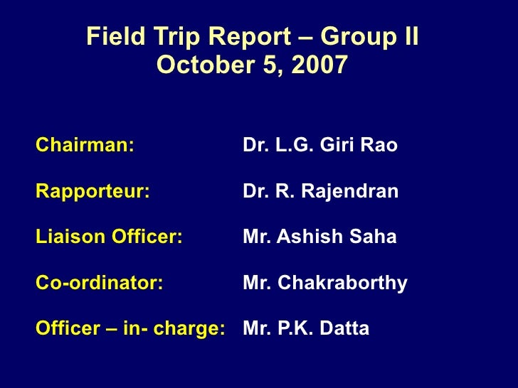 Field Trip Report – Group II October 5, 2007 Chairman:   Dr. L.G. Giri Rao Rapporteur:   Dr. R. Rajendran Liaison Officer:...