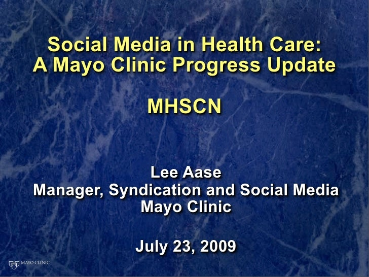 Social Media in Health Care: A Mayo Clinic Progress Update               MHSCN                Lee Aase Manager, Syndicatio...