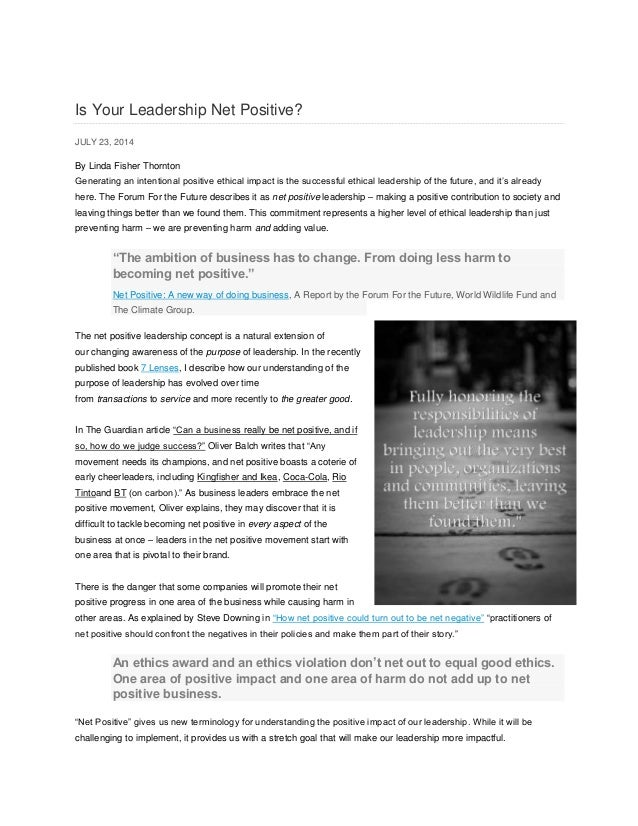 Is Your Leadership Net Positive? JULY 23, 2014 By Linda Fisher Thornton Generating an intentional positive ethical impact ...