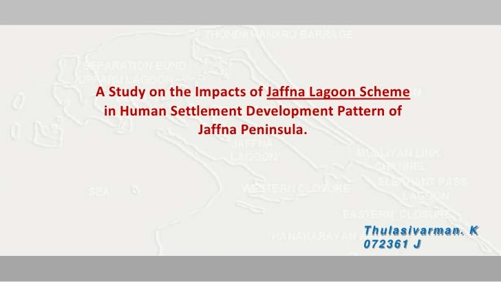 A Study on the Impacts of Jaffna Lagoon Scheme        in Human Settlement Development Pattern of                       Jaf...