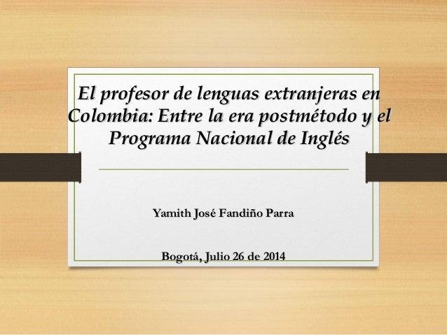 El profesor de lenguas extranjeras enEl profesor de lenguas extranjeras en Colombia: Entre la era postmétodo y elColombia:...
