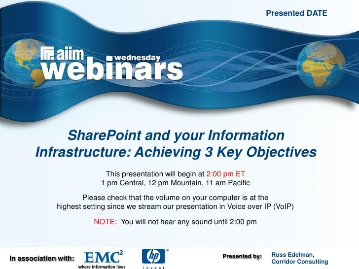 Presented DATE                 SharePoint and your Information        Infrastructure: Achieving 3 Key Objectives          ...