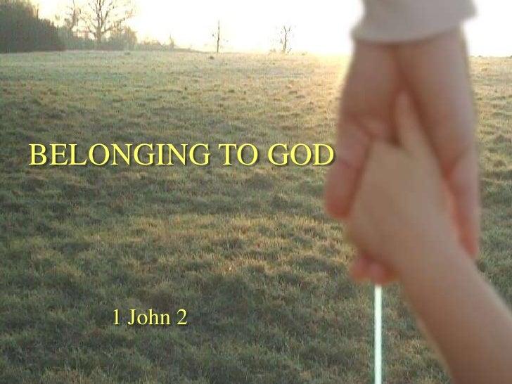 BELONGING TO GOD    1 John 2
