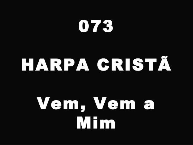 073 HARPA CRISTÃ Vem, Vem a Mim
