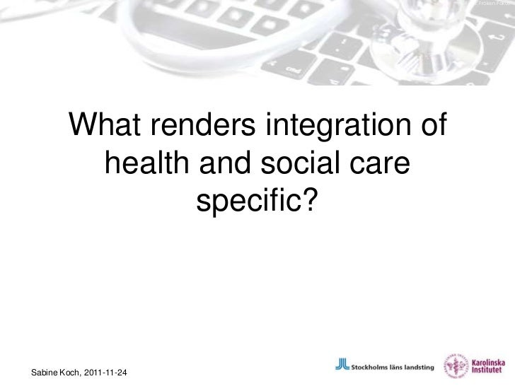 Integration Between Health and Social Care; the Pivotal