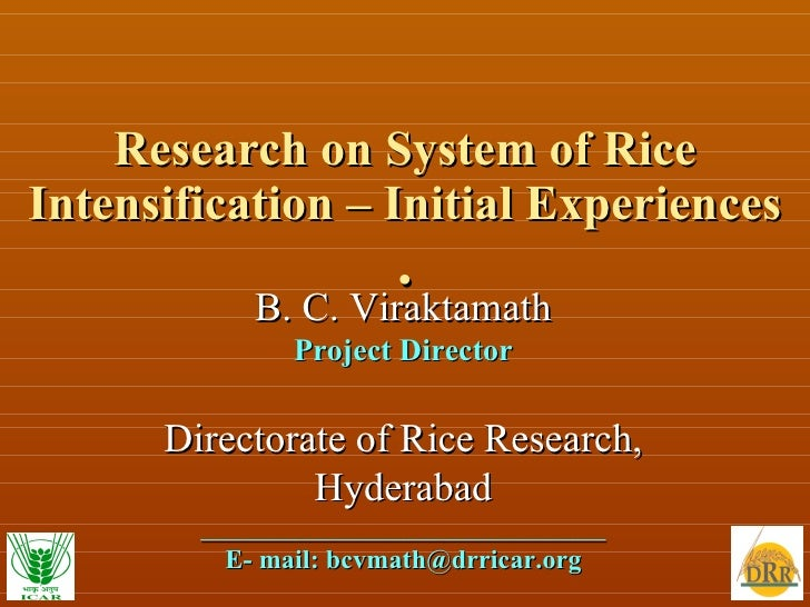 Research on System of Rice Intensification – Initial Experiences . B. C. Viraktamath Project Director Directorate of Rice ...