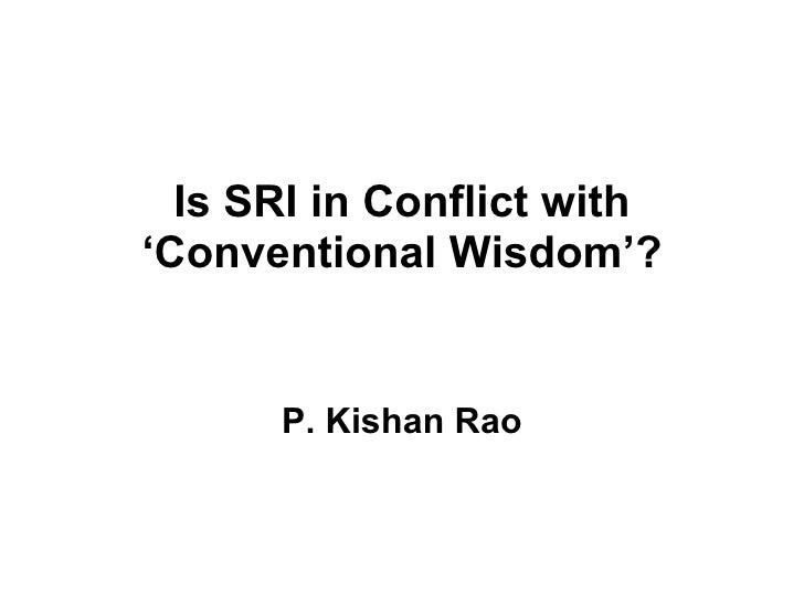 Is SRI in Conflict with 'Conventional Wisdom'? P. Kishan Rao