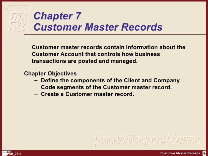 <ul><li>Customer master records contain information about the  Customer Account that controls how business transactions ar...