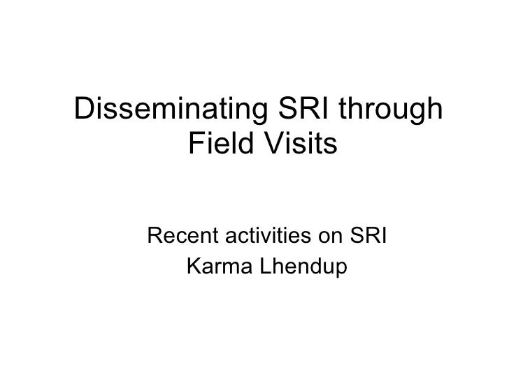 Disseminating SRI through  Field Visits Recent activities on SRI Karma Lhendup