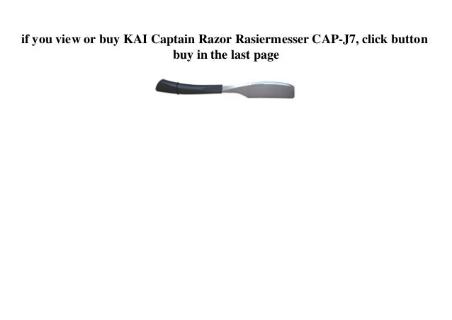 if you view or buy KAI Captain Razor Rasiermesser CAP-J7, click button buy in the last page