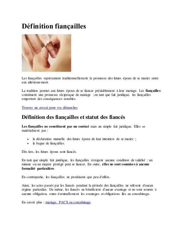 Définition fiançailles Les fiançailles représentent traditionnellement la promesse des futurs époux de se marier entre eux...