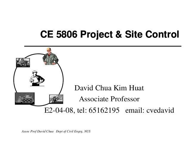 CE 5806 Project & Site Control                        David Chua Kim Huat                          Associate Professor    ...