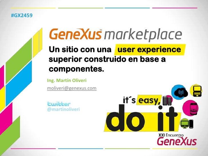 #GX2459<br />Un sitio con una userexperiencesuperior construido en base a componentes.<br />Ing. Martín Oliveri<br />moliv...