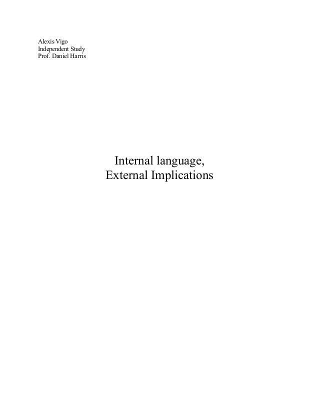 Alexis Vigo Independent Study Prof. Daniel Harris Internal language, External Implications