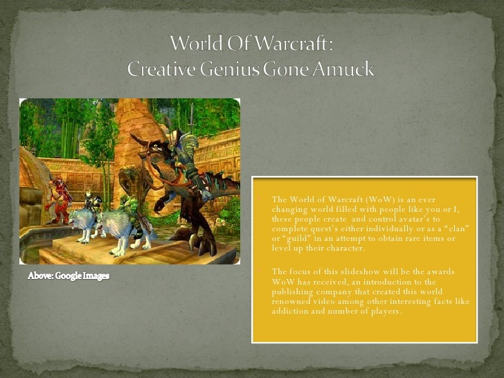<ul><li>The World of Warcraft (WoW) is an ever changing world filled with people like you or I, these people create  and c...