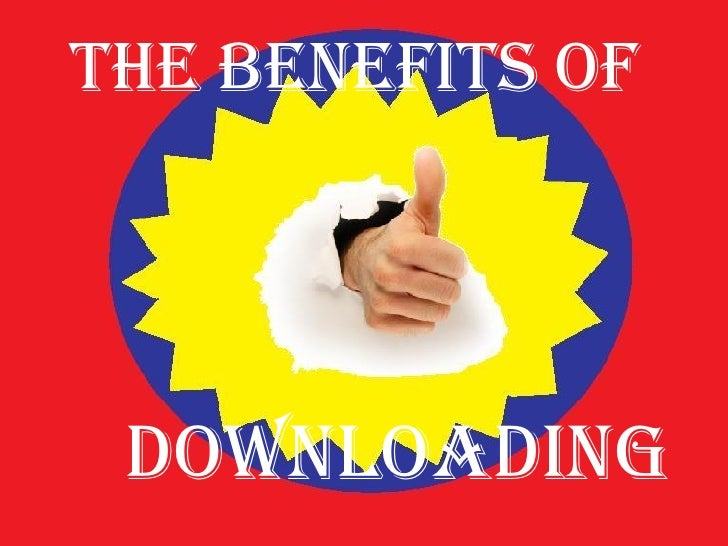 The Benefits of  Downloading