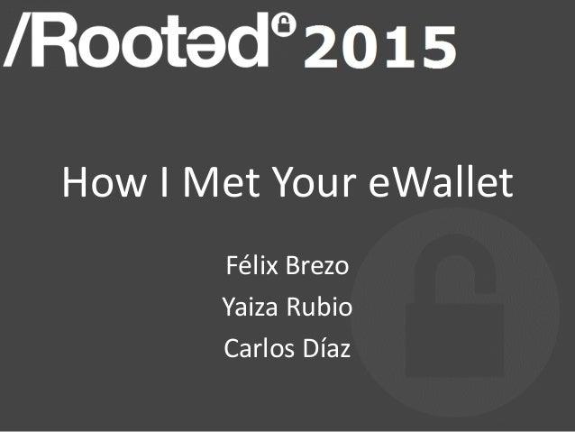 How I Met Your eWallet Félix Brezo Yaiza Rubio Carlos Díaz