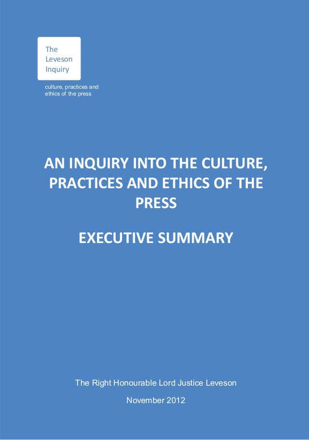 The Leveson Inquiry culture, practices and ethics of the press  AN INQUIRY INTO THE CULTURE, PRACTICES AND ETHICS OF THE P...