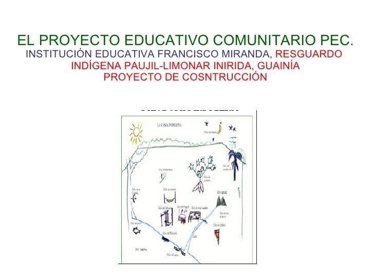 EL PROYECTO EDUCATIVO COMUNITARIO PEC. INSTITUCIÓN EDUCATIVA FRANCISCO MIRANDA , RESGUARDO  INDÍGENA PAUJIL-LIMONAR INIRID...