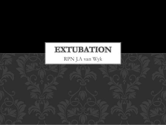 RPN J.A van Wyk EXTUBATION