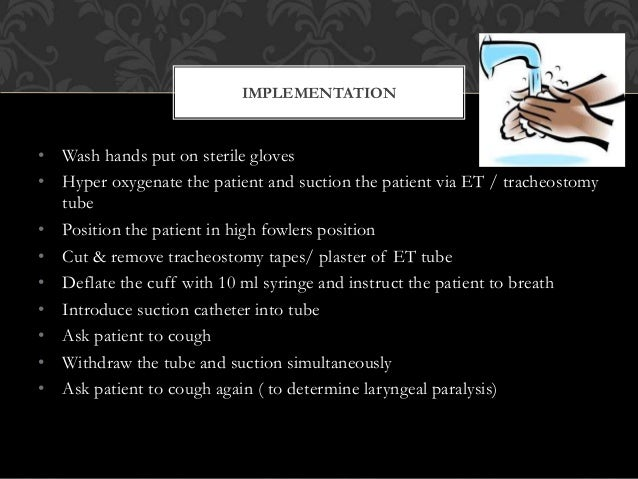 • Wash hands put on sterile gloves • Hyper oxygenate the patient and suction the patient via ET / tracheostomy tube • Posi...