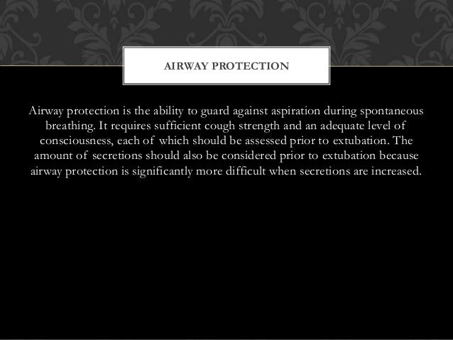 Airway protection is the ability to guard against aspiration during spontaneous breathing. It requires sufficient cough st...