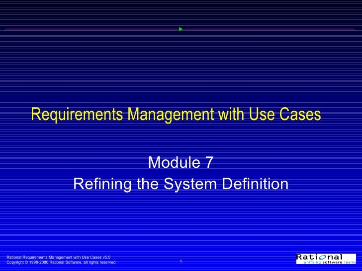 Requirements Management with Use Cases Module 7 Refining the System Definition