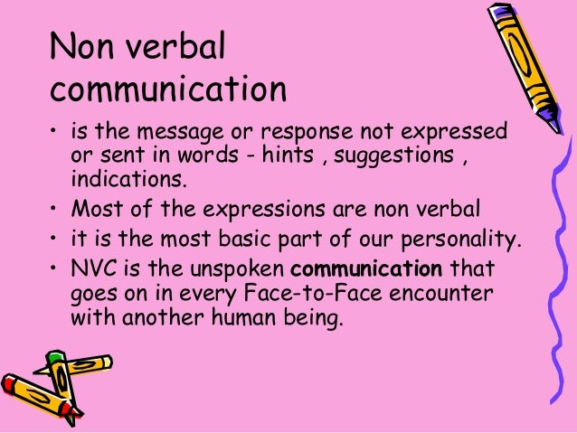 Non verbalcommunication• is the message or response not expressedor sent in words - hints , suggestions ,indications.• Mos...