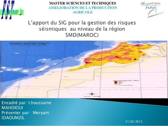 21/02/2015 MASTER SCIENCES ET TECHNIQUES AMELIORATION DE LA PRODUCTION AGRICOLE Encadré par: Lhoussaine MAHDIOUI Présenter...