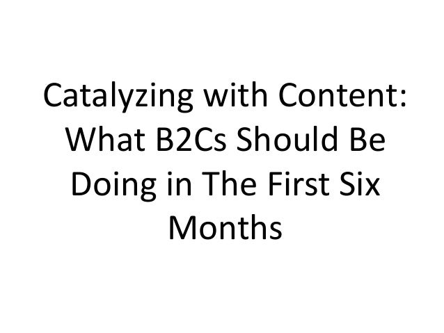 Catalyzing with Content: What B2Cs Should Be Doing in The First Six Months