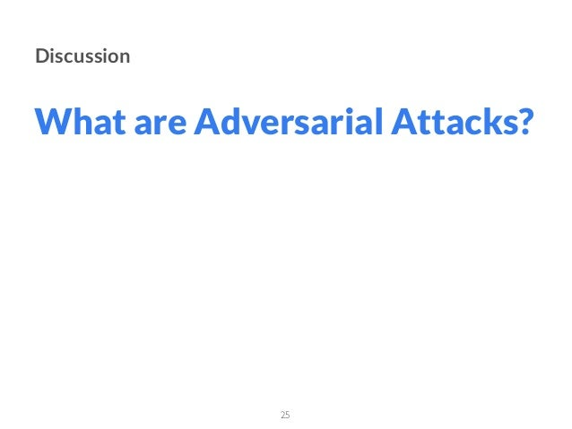 25 Discussion What are Adversarial Attacks?