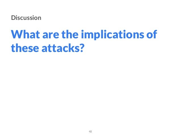 What are the implications of these attacks? 48 Discussion