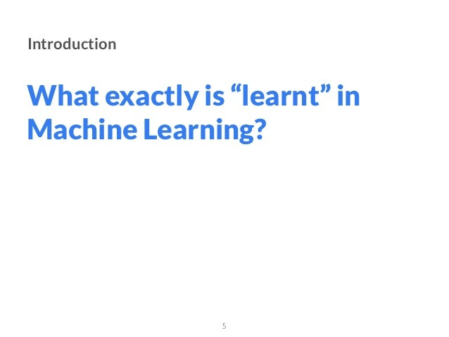 """What exactly is """"learnt"""" in Machine Learning? 5 Introduction"""