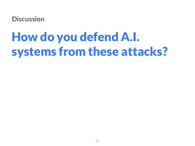How do you defend A.I. systems from these attacks? 57 Discussion