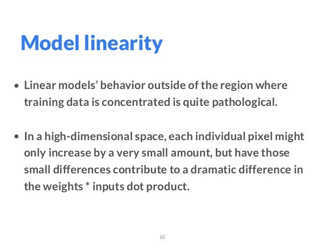65 Model linearity • Linear models' behavior outside of the region where training data is concentrated is quite pathologic...