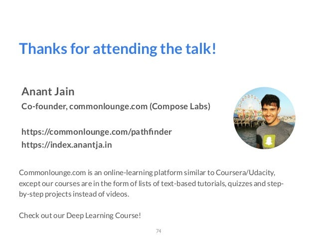Thanks for attending the talk! 74 Anant Jain Co-founder, commonlounge.com (Compose Labs) https://commonlounge.com/pathfinde...