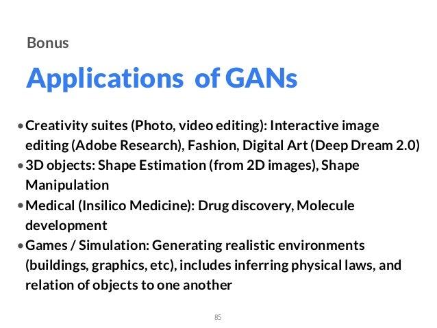 Applications of GANs 85 Bonus •Creativity suites (Photo, video editing): Interactive image editing (Adobe Research), Fashi...