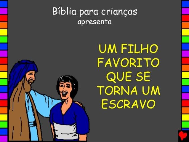 UM FILHO FAVORITO QUE SE TORNA UM ESCRAVO Bíblia para crianças apresenta